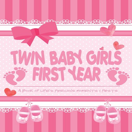 Twin Baby Girls First Year - A Book of Life's Precious Moments & Firsts : Twin Baby Girls Journal and Photo Album - Simple Journal First Year Memories Book of First ()