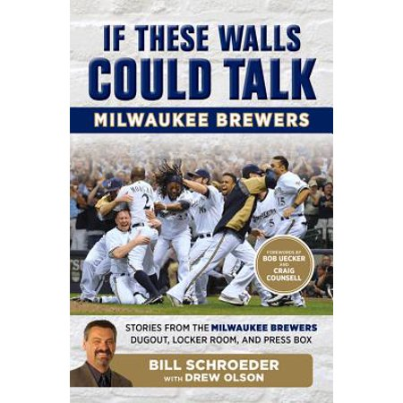 If These Walls Could Talk: Milwaukee Brewers : Stories from the Milwaukee Brewers Dugout, Locker Room, and Press (Best Day Trips From Milwaukee)