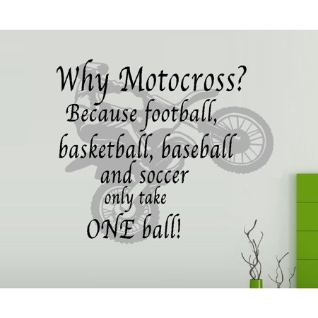 Decal ~ Why Motocross? Because Football, Basketball, Baseball, and Soccer.. only take one ball. Wall Decal, 18
