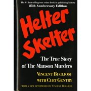 Helter Skelter : The True Story of the Manson Murders the True Story of the Manson Murders