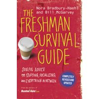 The Freshman Survival Guide : Soulful Advice for Studying, Socializing, and Everything In Between