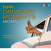 NPR Driveway Moments Moms : Radio Stories That Won't Let You Go