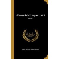 Oeuvres de M. Linguet. ... of 6; Volume 1 Hardcover