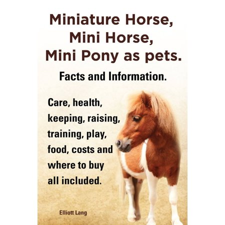 Miniature Horse, Mini Horse, Mini Pony as pets. Facts and Information. Care, health, keeping, raising, training, play, food, costs and where to buy all included. - eBook ()