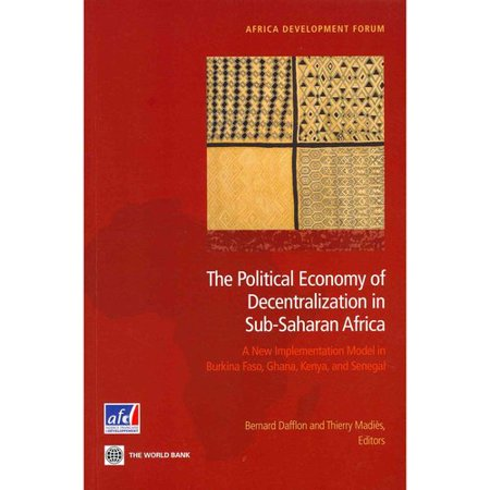 The Political Economy of Decentralization in Sub-Saharan Africa: A New Implementation Model in Burkina Faso, Ghana, Kenya, and Senegal