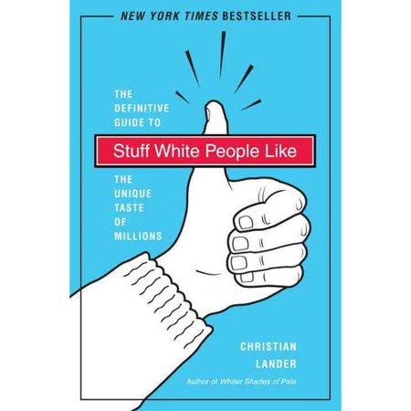 Stuff White People Like  The Definitive Guide To The Unique Taste Of Millions