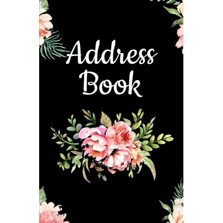 Flower Notebook Journal: Address Book: Pretty Floral Design, Tabbed in Alphabetical Order, Perfect for Keeping Track of Addresses, Email, Mobile, Work & Home Phone Numbers, Social Media & Birthdays (P