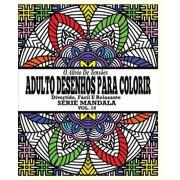 O Alivio de Tensoes Adulto Desenhos Para Colorir : Divertido, Facil E Relaxante Serie Mandala ( Vol. 10)