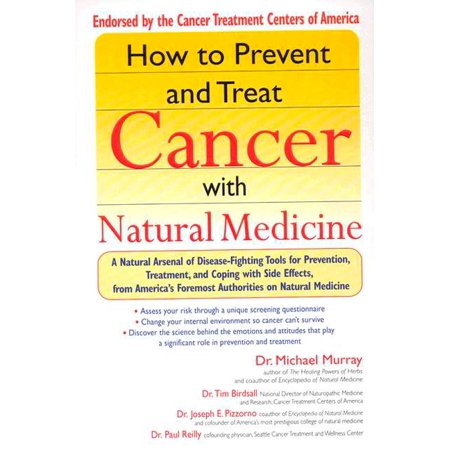How to Prevent and Treat Cancer with Natural Medicine : A Natural Arsenal  of Disease-Fighting Tools for Prevention, Treatment, and Coping with Side