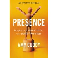 Presence : Bringing Your Boldest Self to Your Biggest Challenges