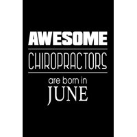 Awesome Chiropractors Are Born in June : Birthday Gift Notebook for Chiropractic Therapists