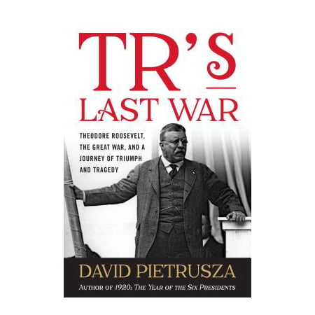 Tr's Last War : Theodore Roosevelt, the Great War, and a Journey of Triumph and Tragedy (Theodore Roosevelt Costume)