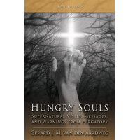 Hungry Souls : Supernatural Visits, Messages, and Warnings from Purgatory