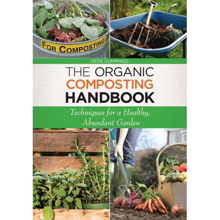 The Organic Composting Handbook : Techniques for a Healthy, Abundant