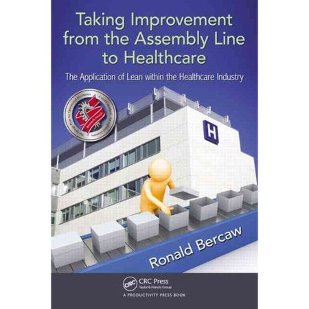 Taking Improvement From The Assembly Line To Healthcare  The Application Of Lean Within The Healthcare Industry
