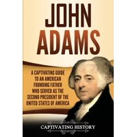 John Adams: A Captivating Guide to an American Founding Father Who Served as the Second President of the United States of America (Paperback)
