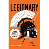 Legionary: The Roman Soldier's (Unofficial) Manual (Paperback)