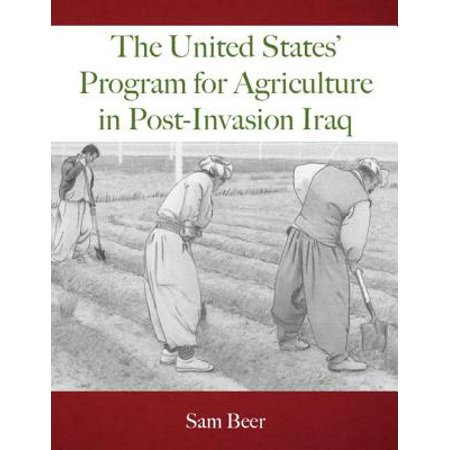The United States' Program for Agriculture in Post-Invasion Iraq -