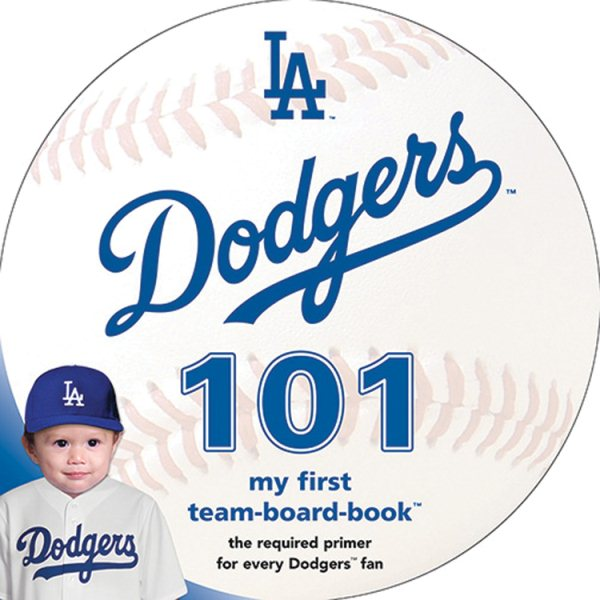 Los Angeles Dodgers 101 : My First Team-Board-Book by