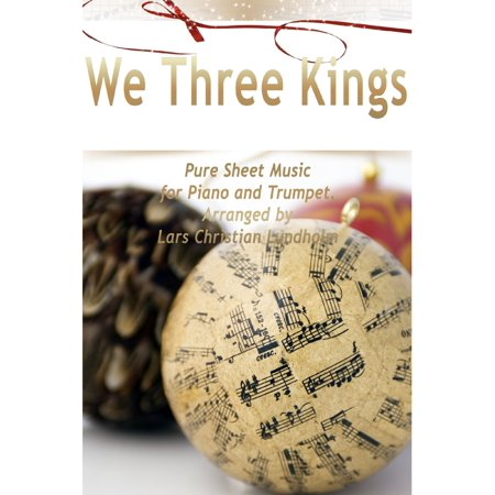 We Three Kings Trumpet - We Three Kings Pure Sheet Music for Piano and Trumpet, Arranged by Lars Christian Lundholm - eBook