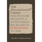 Published by the Omohundro Institute of Early American Histo: The Precisianist Strain (Paperback)