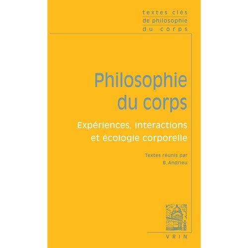 Textes Cles De Philosophie Du Corps: Experience, Interactions Et Ecologie Corporelle