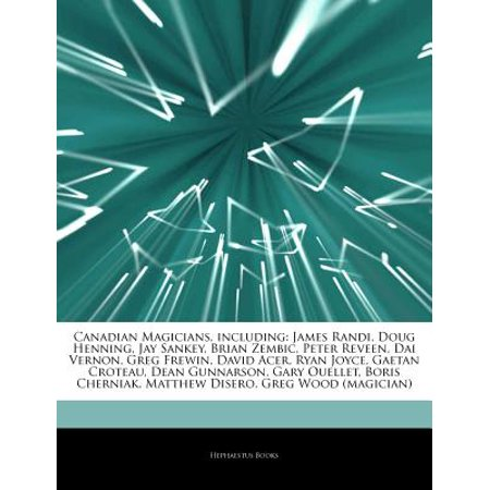 Articles on Canadian Magicians, Including: James Randi, Doug Henning, Jay Sankey, Brian Zembic, Peter Reveen,... by