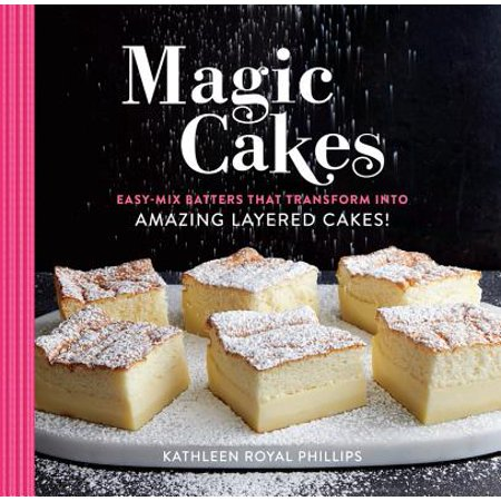 Magic Cakes : Easy-Mix Batters That Transform into Amazing Layered