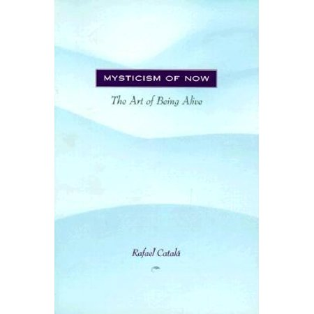 Mysticism of Now: The Art of Being Alive