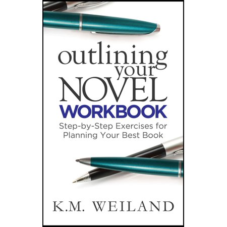 Outlining Your Novel Workbook: Step-by-Step Exercises for Planning Your Best Book -