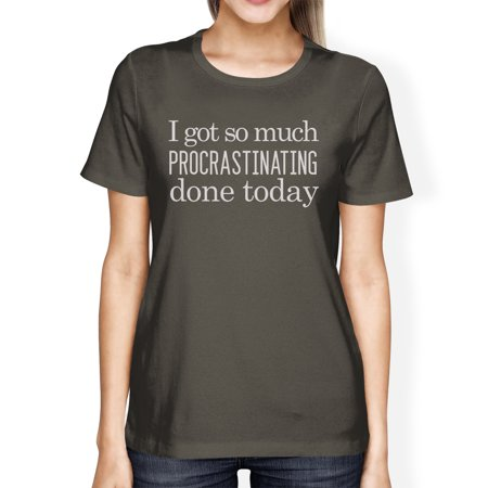 - Procrastinating Done Today Womens Funny Saying Graphic Tee For Her