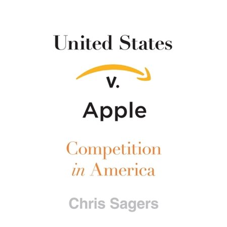 United States V. Apple : Competition in America (Hardcover)