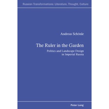 The Ruler In The Garden  Politics And Landscape Design In Imperial Russia
