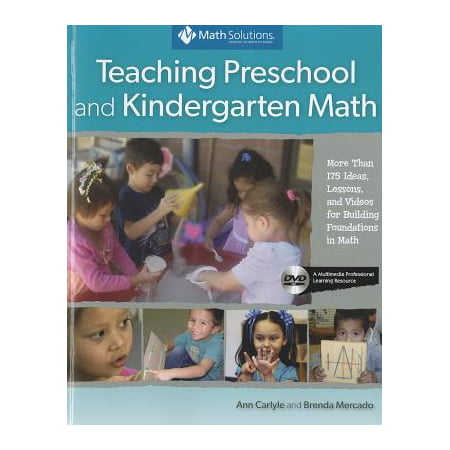 Teaching Preschool and Kindergarten Math : More Than 175 Ideas, Lessons, and Videos for Building Foundations in Math, a Multimedia Professional Learning Resource