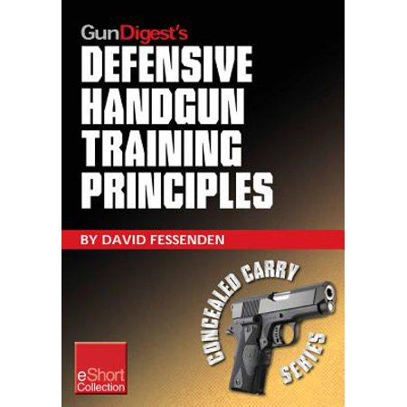 Gun Digest's Defensive Handgun Training Principles Collection eShort -