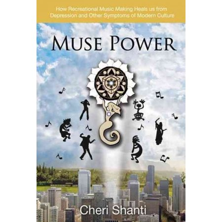 (Muse Power : How to Heal Depression and the Symptoms of Modern Culture Through Recreational Music Making)