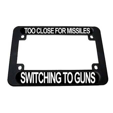 Too Close For Misiles - Switching Switching To Guns Motorcycle License Plate