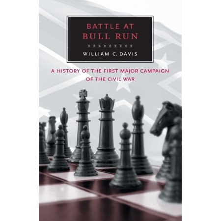 Battle at Bull Run : A History of the First Major Campaign of the Civil