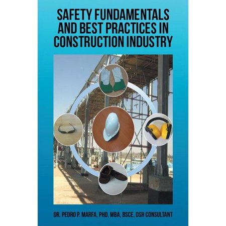 Safety Fundamentals and Best Practices in Construction Industry - (Best Practices In Manufacturing Industry)