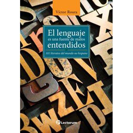 El lenguage es una fuente de malos entendidos. 101 literatos del mundo hispano - eBook