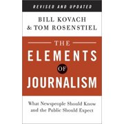 The Elements of Journalism, Revised and Updated 3rd Edition : What Newspeople Should Know and the Public Should Expect