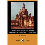 The Ancient Church : Its History, Doctrine, Worship, and Constitution (Dodo Press)
