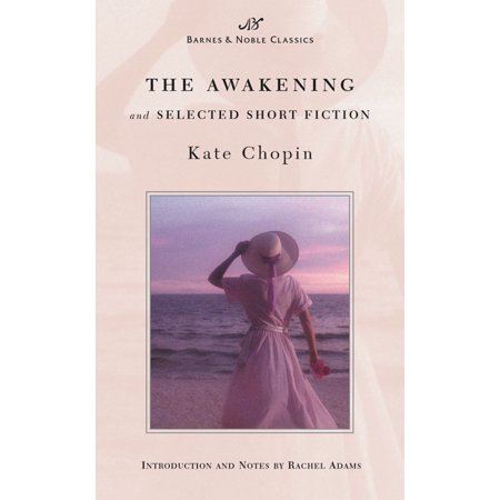 The Awakening And Selected Short Fiction  Barnes   Noble Classics Series