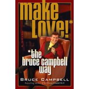 Make Love the Bruce Campbell Way : A Novel