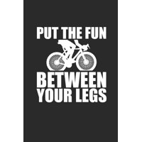 Put the Fun Between Your Legs : Rad Notizbuch Mountain Bike Planner Cycle Notebook Cyclist Journal 6x9 kariert squared