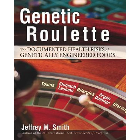 Genetic Roulette : The Documented Health Risks of Genetically Engineered (Potential Health Hazards Of Genetically Engineered Foods)