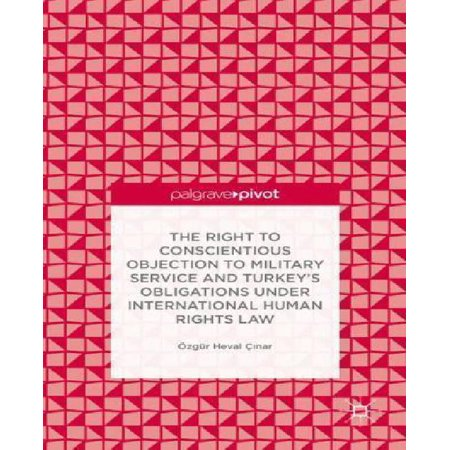 The Right To Conscientious Objection To Military Service And Turkey S Obligations Under International Human Rights Law