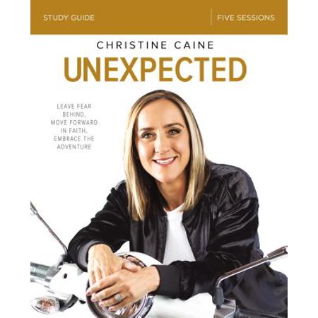 Unexpected Study Guide : Leave Fear Behind, Move Forward in Faith, Embrace the