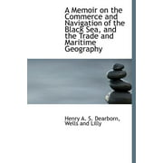 A Memoir on the Commerce and Navigation of the Black Sea, and the Trade and Maritime Geography