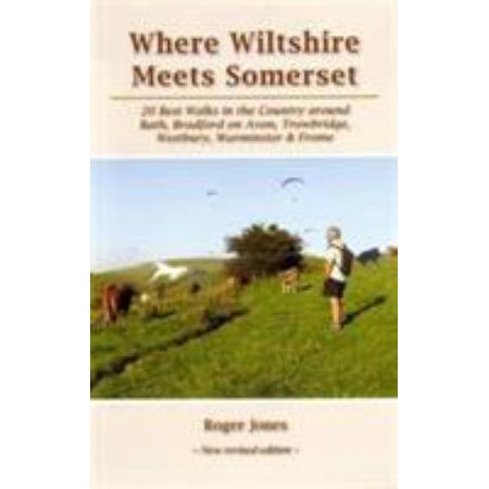 Where Wiltshire Meets Somerset: 20 Best Walks in the Country Around Bath Bradford on Avon Westbury Warminster and Frome